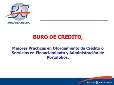 ¿Qué es Buró de Crédito? Buró de Crédito es la Sociedad de