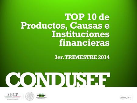 1 CONDUSEF TOP 10 de Productos, Causas e Instituciones financieras 3er. TRIMESTRE 2014.