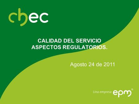 Agosto 24 de 2011 CALIDAD DEL SERVICIO ASPECTOS REGULATORIOS.