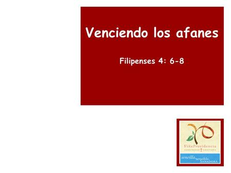 Venciendo los afanes Filipenses 4: 6-8