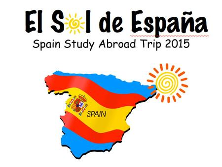 Spain Study Abroad Trip 2015. Our trip begins in Madrid, the capital of Spain.