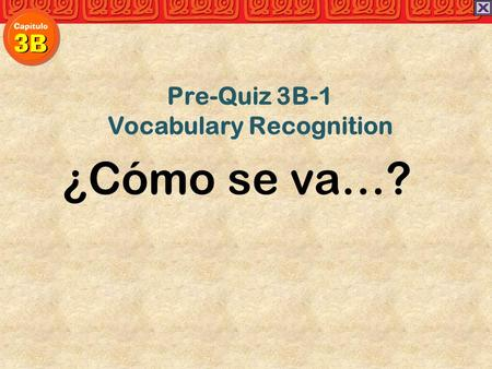 ¿Cómo se va…? Pre-Quiz 3B-1 Vocabulary Recognition.