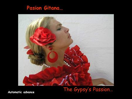Pasion Gitana… The Gypsy's Passion… Automatic advance.