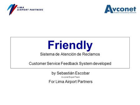 Friendly Sistema de Atención de Reclamos Customer Service Feedback System developed by Sebastián Escobar Avconet Expert Team For Lima Airport Partners.