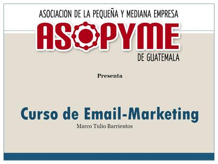 Curso de Email-Marketing Presenta Marco Tulio Barrientos.