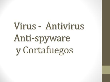 Virus - Antivirus Anti-spyware y Virus - Antivirus Anti-spyware y Cortafuegos.