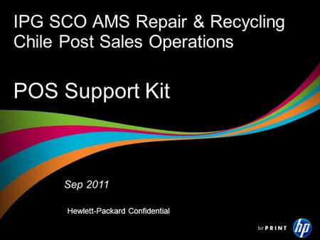 IPG SCO AMS Repair & Recycling Chile Post Sales Operations Sep 2011 Hewlett-Packard Confidential POS Support Kit.