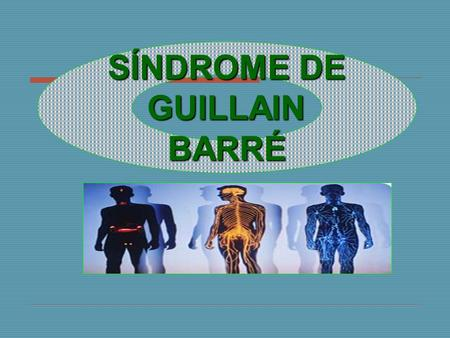 SÍNDROME DE GUILLAIN BARRÉ.