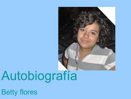 Autobiografía Betty flores.