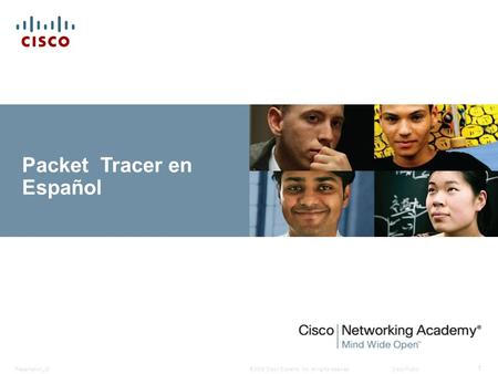 © 2008 Cisco Systems, Inc. All rights reserved.Cisco PublicPresentation_ID 1 Packet Tracer en Español.