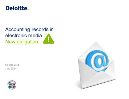 Accounting records in electronic media Héctor Silva July 2014 New obligation.