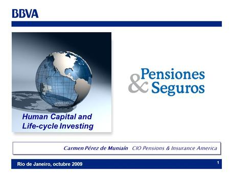Río de Janeiro, octubre 2009 1 Human Capital and Life-cycle Investing Carmen Pérez de Muniaín CIO Pensions & Insurance America.