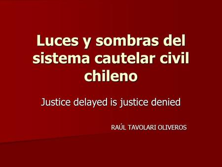 Luces y sombras del sistema cautelar civil chileno Justice delayed is justice denied RAÚL TAVOLARI OLIVEROS.