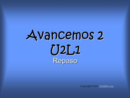 Avancemos 2 U2L1 Repaso Copyright ©2004 MathBits.comMathBits.com.