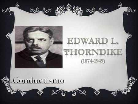 eDWARD L. Thorndike Conductismo