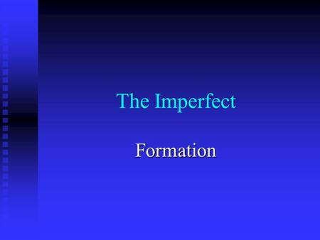 The Imperfect Formation. To form the imperfect of -ar verbs, drop the -ar and substitute the following endings: -ábamos-aban -aba -abas -aba.