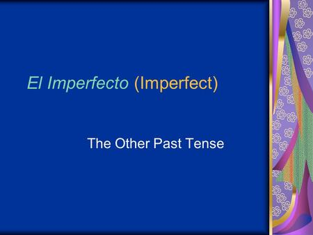 El Imperfecto (Imperfect) The Other Past Tense. Los objectivos ¿Cómo se forma el imperfecto con los verbos regulares? ¿Cómo se forma el imperfecto con.