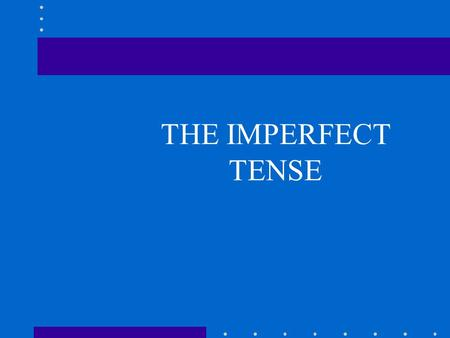 THE IMPERFECT TENSE describe things that used to happen describe places,objects and people (in the past) give background description that is secondary.