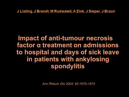 Impact of anti-tumour necrosis factor α treatment on admissions to hospital and days of sick leave in patients with ankylosing spondylitis Ann Rheum Dis.