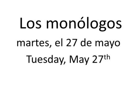 Los monólogos martes, el 27 de mayo Tuesday, May 27 th.