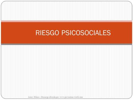 RIESGO PSICOSOCIALES Autor: Kibara – Descarga ofrecida por: www.prevention-world.com.