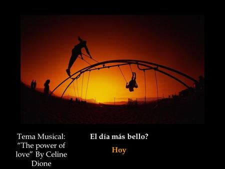 "El día más bello? Hoy Tema Musical: ""The power of love"" By Celine Dione."