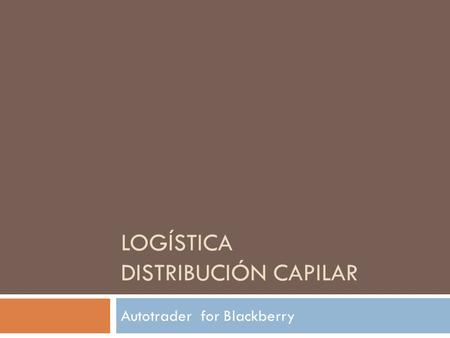 LOGÍSTICA DISTRIBUCIÓN CAPILAR Autotrader for Blackberry.