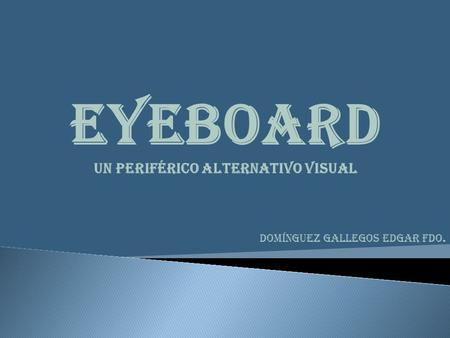 EyeBoard Un Periférico Alternativo Visual Domínguez gallegos Edgar Fdo.
