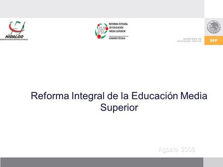 Reforma Integral de la Educación Media Superior Agosto 2008.