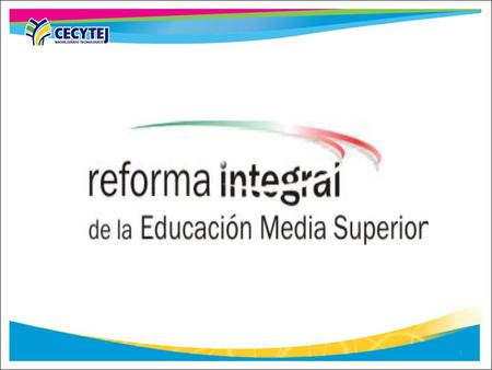 RIEMS REFORMA INTEGRAL DE LA EDUCACIÓN MEDIA SUPERIOR.