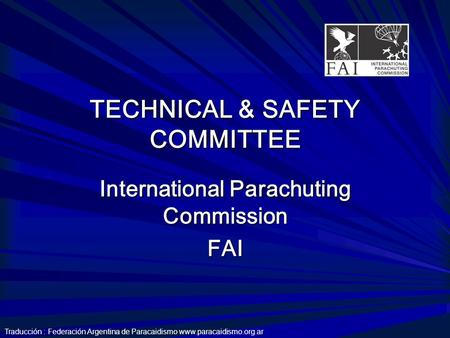 TECHNICAL & SAFETY COMMITTEE International Parachuting Commission FAI Traducción : Federación Argentina de Paracaidismo www.paracaidismo.org.ar.