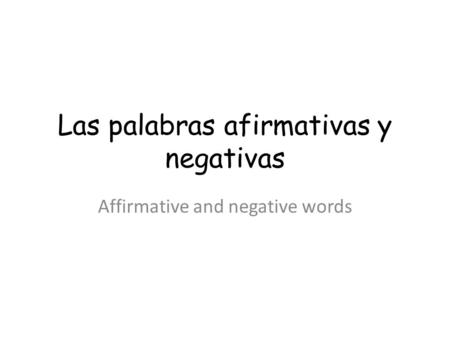 Las palabras afirmativas y negativas Affirmative and negative words.