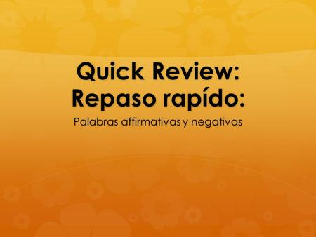 Quick Review: Repaso rapído:
