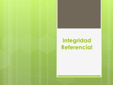 Integridad Referencial 1. Integridad referencial 2.