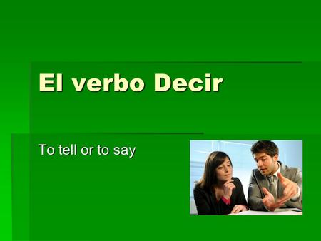 El verbo Decir To tell or to say.