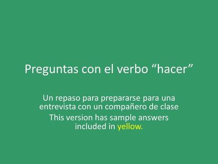 "Preguntas con el verbo ""hacer"" Un repaso para prepararse para una entrevista con un compañero de clase This version has sample answers included in yellow."