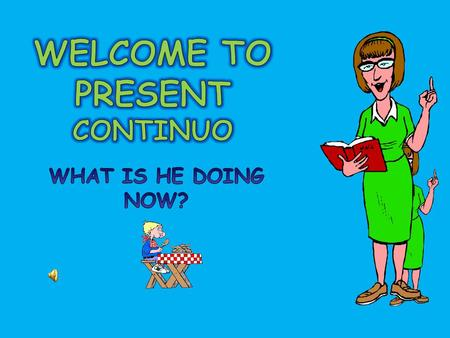 WELCOME TO PRESENT CONTINUO