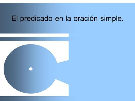 El predicado en la oración simple.