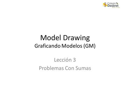 Model Drawing Graficando Modelos (GM) Lección 3 Problemas Con Sumas.