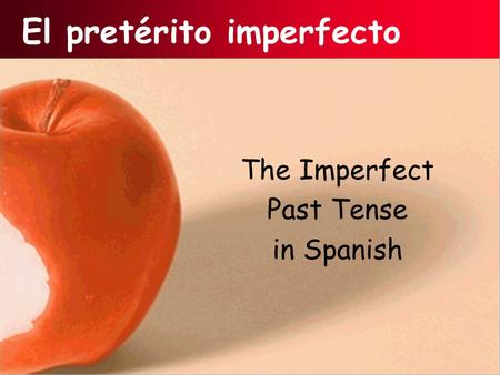 El pretérito imperfecto The Imperfect Past Tense in Spanish.