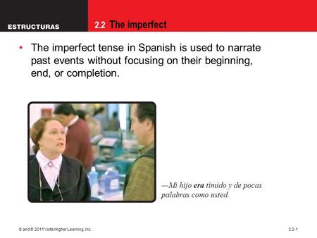 2.2 The imperfect © and ® 2011 Vista Higher Learning, Inc.2.2-1 The imperfect tense in Spanish is used to narrate past events without focusing on their.