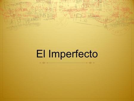El Imperfecto. El imperfecto  The preterite is used when an action's completed. But use the imperfect for actions repeated.
