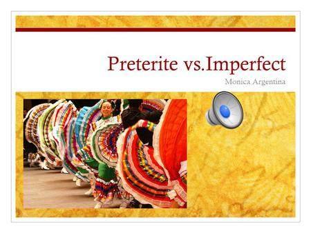 Preterite vs.Imperfect Monica Argentina Preterite and Imperfect endings Differences between Preterite and Imperfect Example 1Example 2 Spanish rap Preterite.
