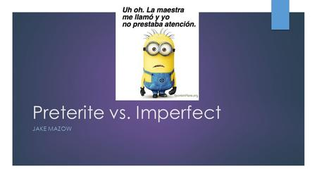 Preterite vs. Imperfect JAKE MAZOW. Pre-test Practice: ¿Pretérito o imperfecto?  1. I used to go hiking every year with my grandparents.  2. I went.