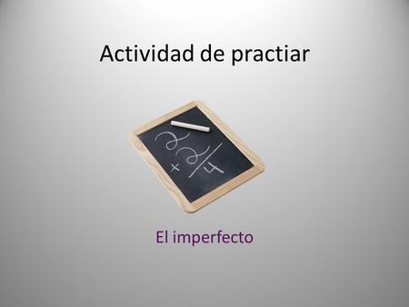 Actividad de practiar El imperfecto. Choose a verb and conjugate it in the imperfect for each sentence: De pequeña, yo ___________ muy traviesa. (ir/