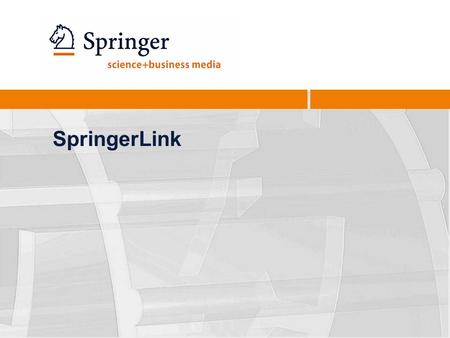 SpringerLink The new SpringerLink interface has been designed based on the results of one of the largest usability studies. Features have been added and.