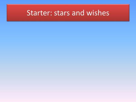 Starter: stars and wishes. Learning objectives: To use a writing frame to construct new language and memory strategies to remember it Outcome: Approximately.