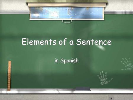 Elements of a Sentence in Spanish. Nouns, Articles and Adjectives The Gender of Nouns and the Definite Article What is a nouns? The Gender of Nouns and.
