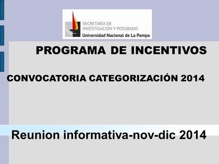 CONVOCATORIA CATEGORIZACIÓN 2014 PROGRAMA DE INCENTIVOS Reunion informativa-nov-dic 2014.