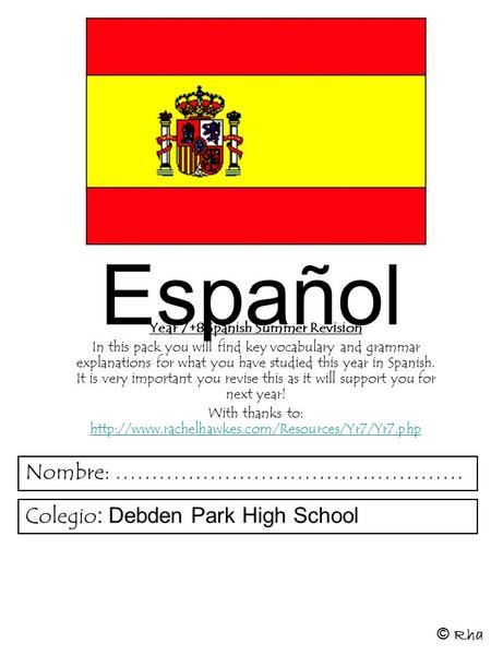 Español Year 7+8 Spanish Summer Revision In this pack you will find key vocabulary and grammar explanations for what you have studied this year in Spanish.